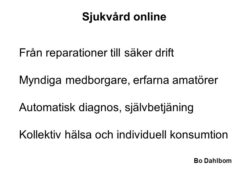 Bo Dahlbom Från reparationer till säker drift Myndiga medborgare, erfarna amatörer Automatisk diagnos, självbetjäning Kollektiv hälsa och individuell konsumtion Sjukvård online