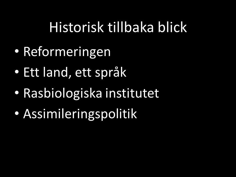Historisk tillbaka blick Reformeringen Ett land, ett språk Rasbiologiska institutet Assimileringspolitik