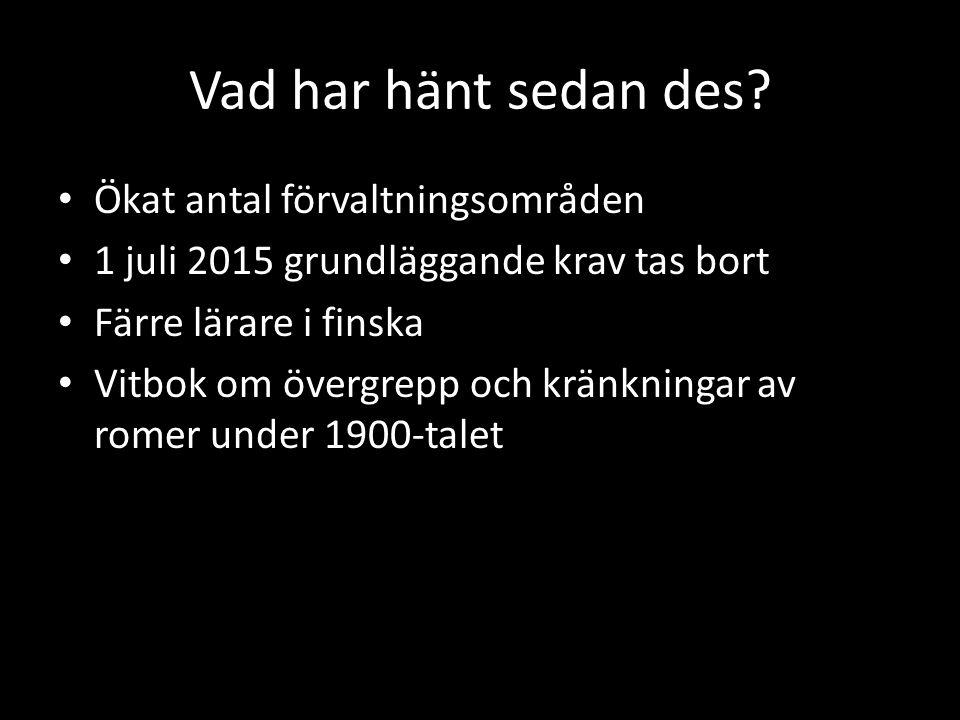 Vad har hänt sedan des? Ökat antal förvaltningsområden 1 juli 2015 grundläggande krav tas bort Färre lärare i finska Vitbok om övergrepp och kränkning