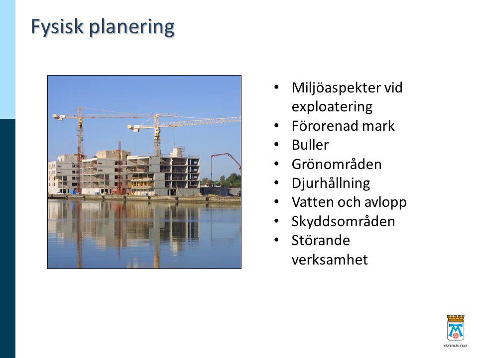 Fysisk planering Miljöaspekter vid exploatering Förorenad mark Buller Grönområden Djurhållning Vatten och avlopp Skyddsområden Störande verksamhet