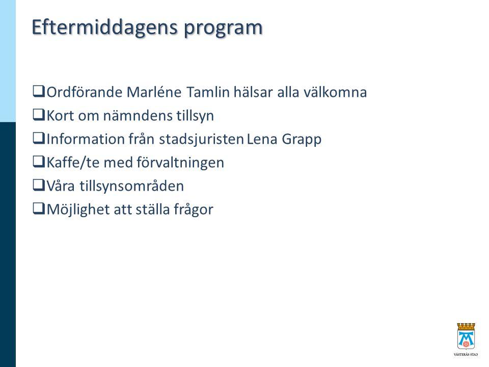 Eftermiddagens program  Ordförande Marléne Tamlin hälsar alla välkomna  Kort om nämndens tillsyn  Information från stadsjuristen Lena Grapp  Kaffe