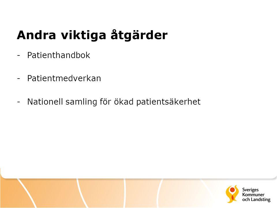 Andra viktiga åtgärder -Patienthandbok -Patientmedverkan -Nationell samling för ökad patientsäkerhet