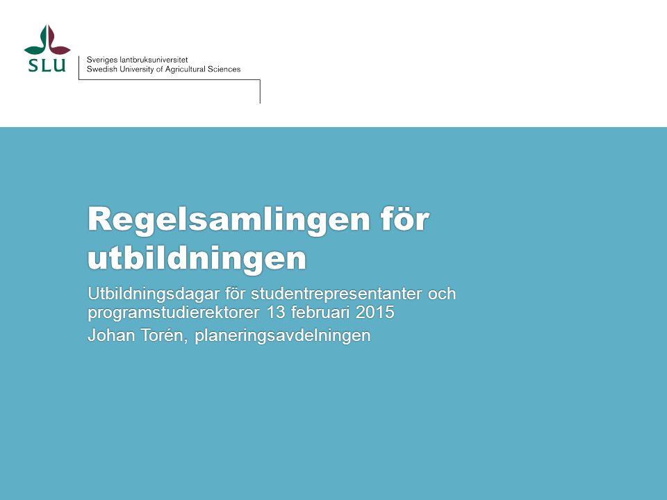 Regelsamlingen för utbildningen Utbildningsdagar för studentrepresentanter och programstudierektorer 13 februari 2015 Johan Torén, planeringsavdelning
