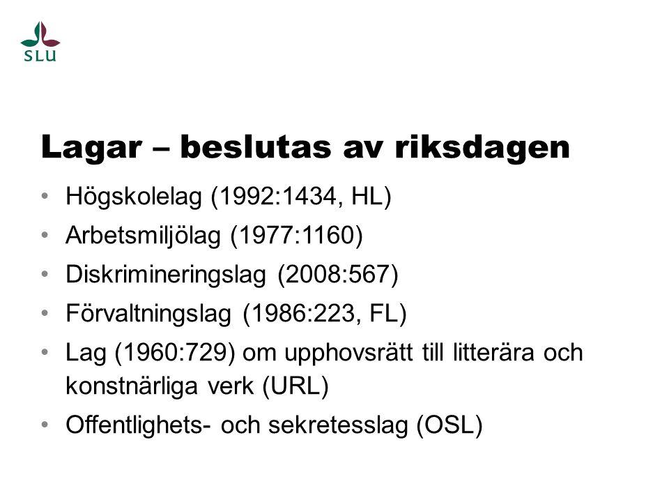 Lagar – beslutas av riksdagen Högskolelag (1992:1434, HL) Arbetsmiljölag (1977:1160) Diskrimineringslag (2008:567) Förvaltningslag (1986:223, FL) Lag