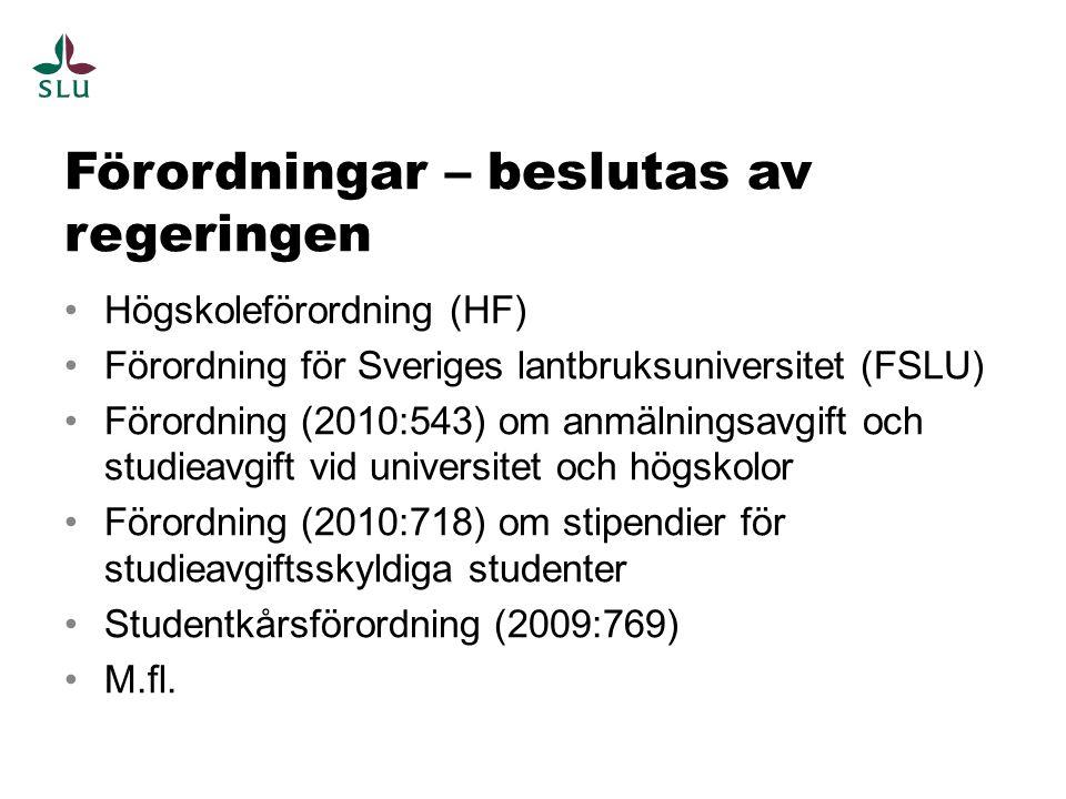 Förordningar – beslutas av regeringen Högskoleförordning (HF) Förordning för Sveriges lantbruksuniversitet (FSLU) Förordning (2010:543) om anmälningsa