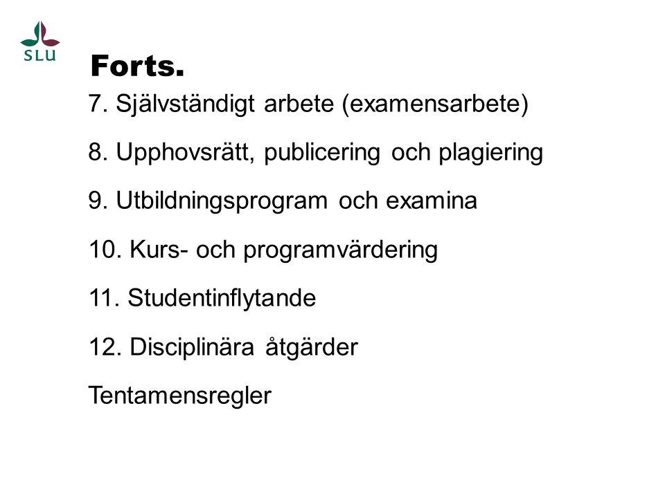 Forts. 7. Självständigt arbete (examensarbete) 8. Upphovsrätt, publicering och plagiering 9. Utbildningsprogram och examina 10. Kurs- och programvärde