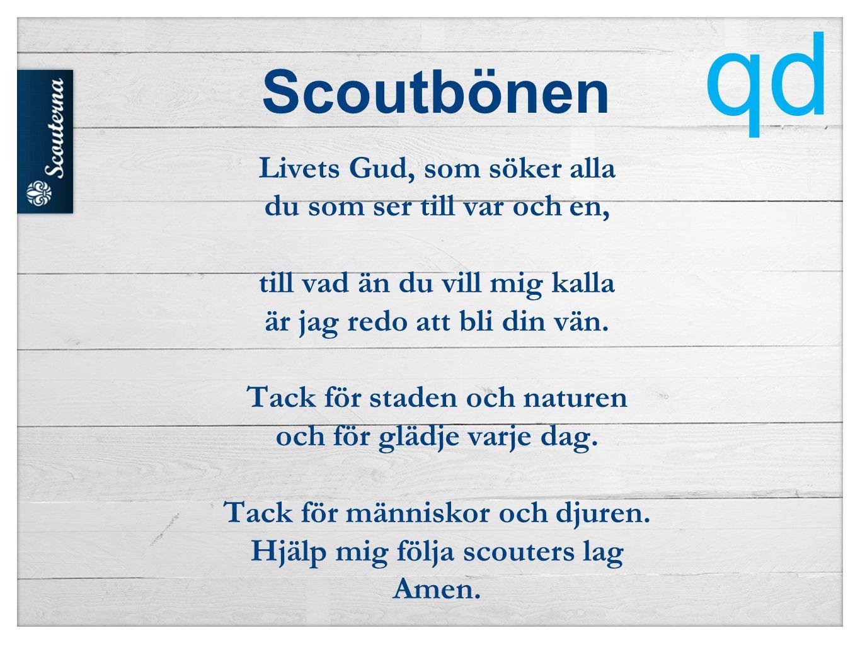 Scoutbönen Livets Gud, som söker alla du som ser till var och en, till vad än du vill mig kalla är jag redo att bli din vän.