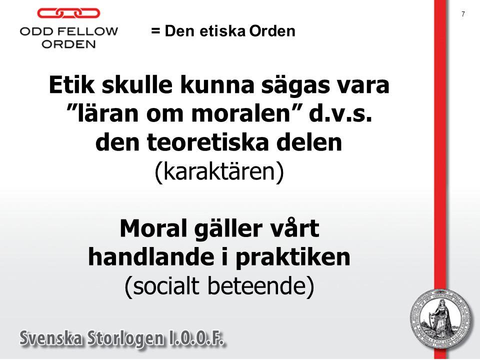 """7 Etik skulle kunna sägas vara """"läran om moralen"""" d.v.s. den teoretiska delen (karaktären) Moral gäller vårt handlande i praktiken (socialt beteende)"""