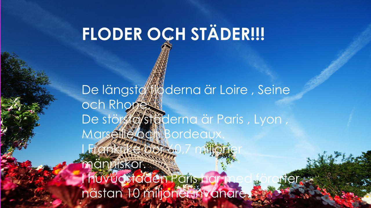 FLODER OCH STÄDER!!!  De längsta floderna är Loire, seine och rhone, de största städerna är Paris, lyon, Marseille och bordeaux, huvudstaden Paris ha