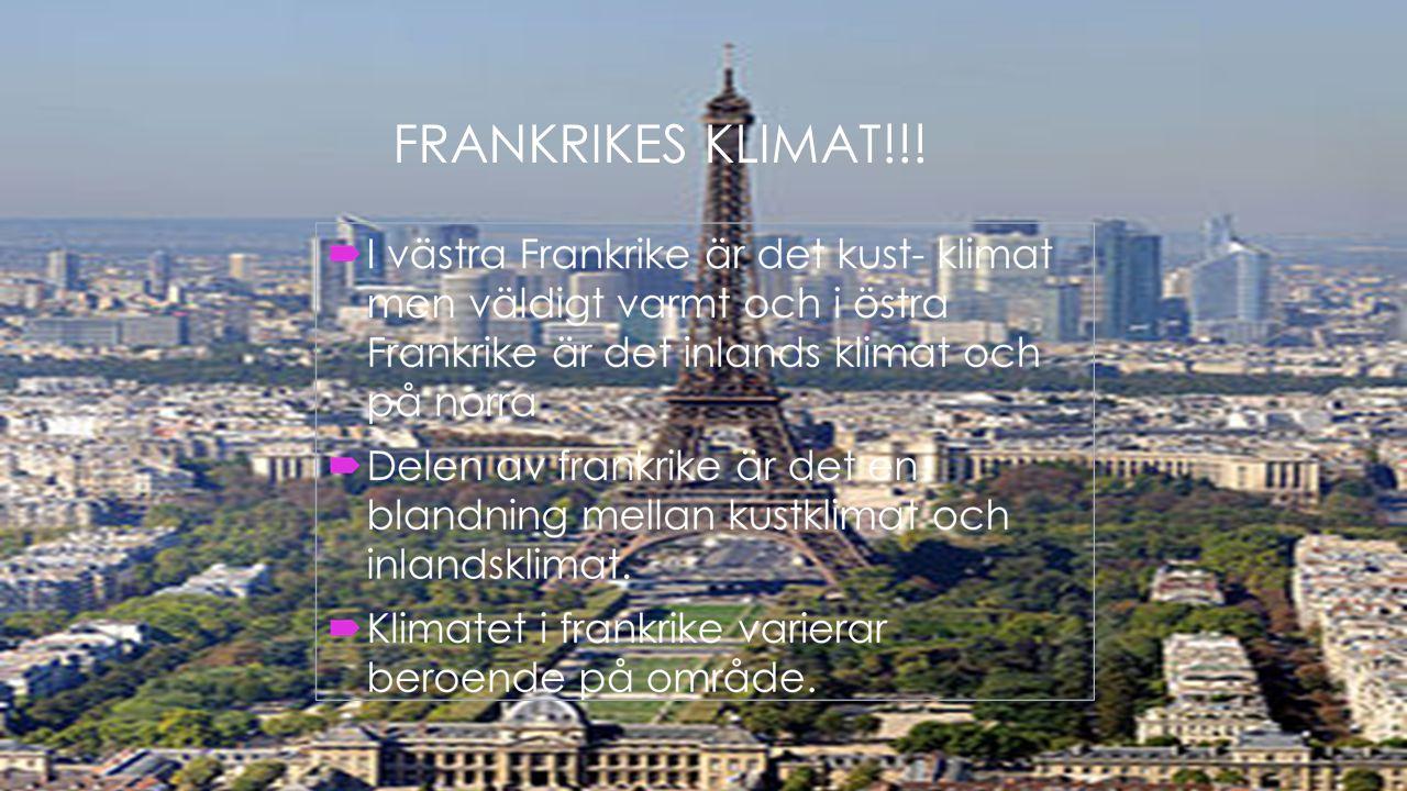  I västra Frankrike är det kust- klimat men väldigt varmt och i östra Frankrike är det inlands klimat och på norra  Delen av frankrike är det en bla