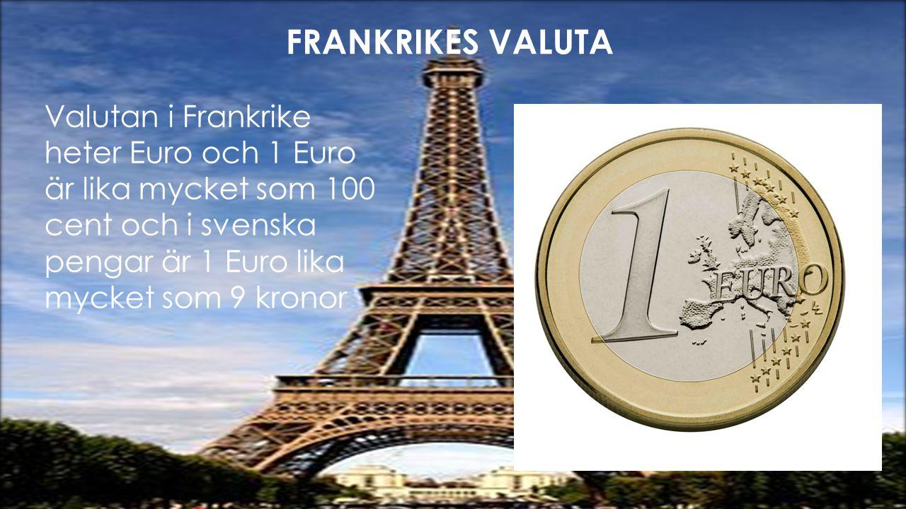 FRANKRIKES VALUTA!!! FRANKRIKES VALUTA Valutan i Frankrike heter Euro och 1 Euro är lika mycket som 100 cent och i svenska pengar är 1 Euro lika mycke