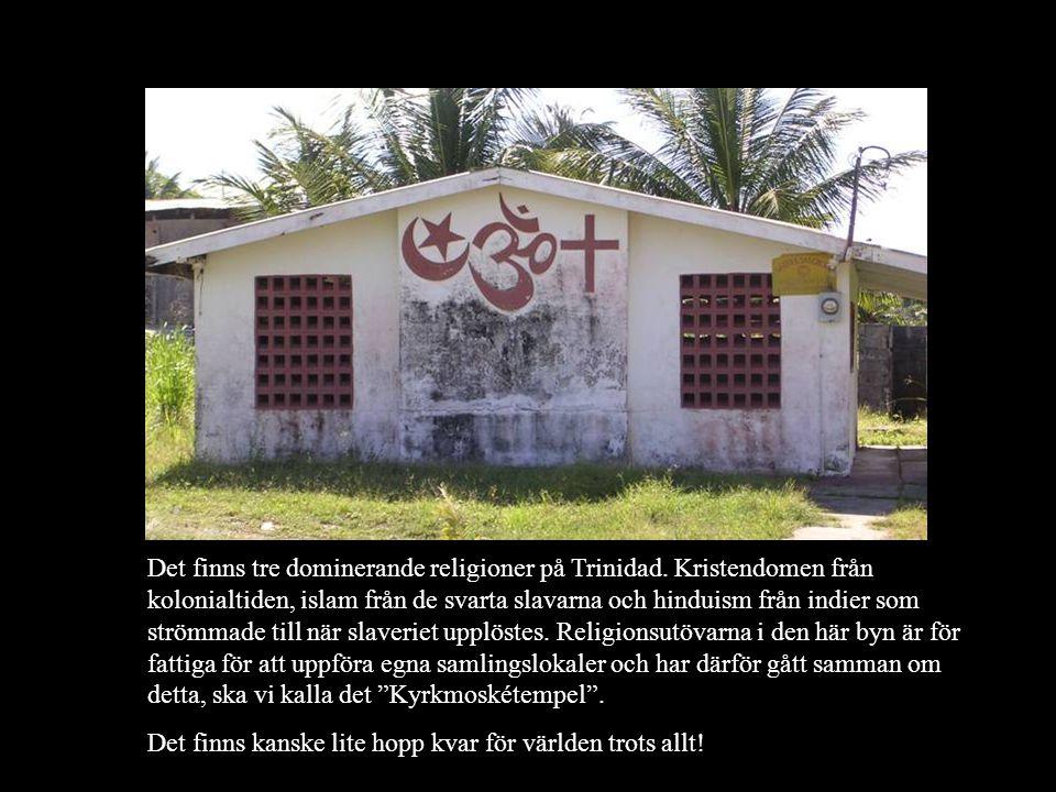 Det finns tre dominerande religioner på Trinidad.
