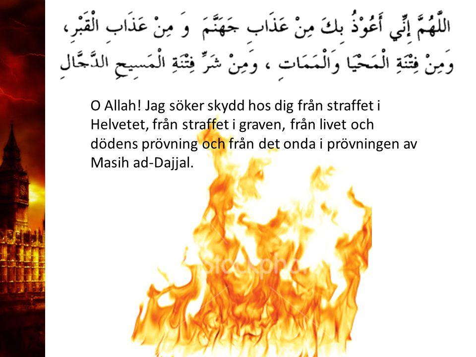 3. Delandet av månen O Allah! Jag söker skydd hos dig från straffet i Helvetet, från straffet i graven, från livet och dödens prövning och från det on