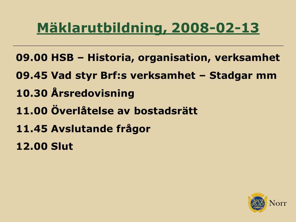 Mäklarutbildning, 2008-02-13 09.00 HSB – Historia, organisation, verksamhet 09.45 Vad styr Brf:s verksamhet – Stadgar mm 10.30 Årsredovisning 11.00 Öv