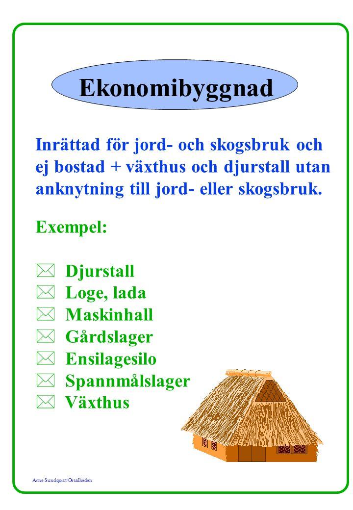 Arne Sundquist/Orsalheden Ekonomibyggnad Inrättad för jord- och skogsbruk och ej bostad + växthus och djurstall utan anknytning till jord- eller skogs