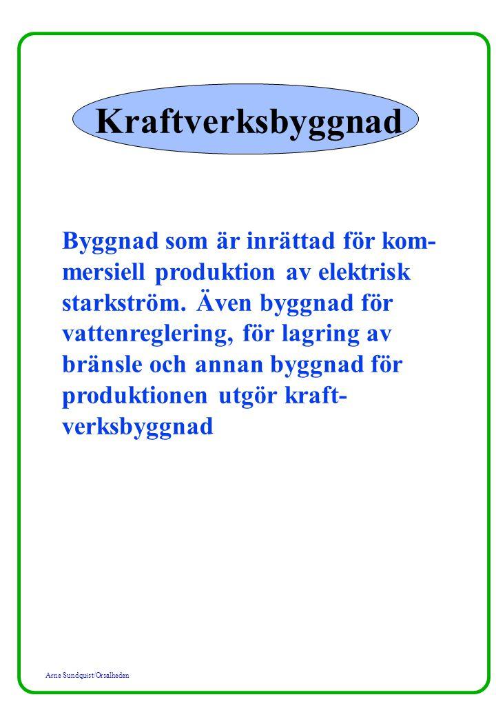 Arne Sundquist/Orsalheden Kraftverksbyggnad Byggnad som är inrättad för kom- mersiell produktion av elektrisk starkström. Även byggnad för vattenregle