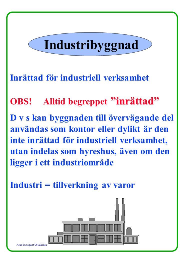 """Arne Sundquist/Orsalheden Industribyggnad Inrättad för industriell verksamhet """"inrättad"""" OBS! Alltid begreppet """"inrättad"""" D v s kan byggnaden till öve"""
