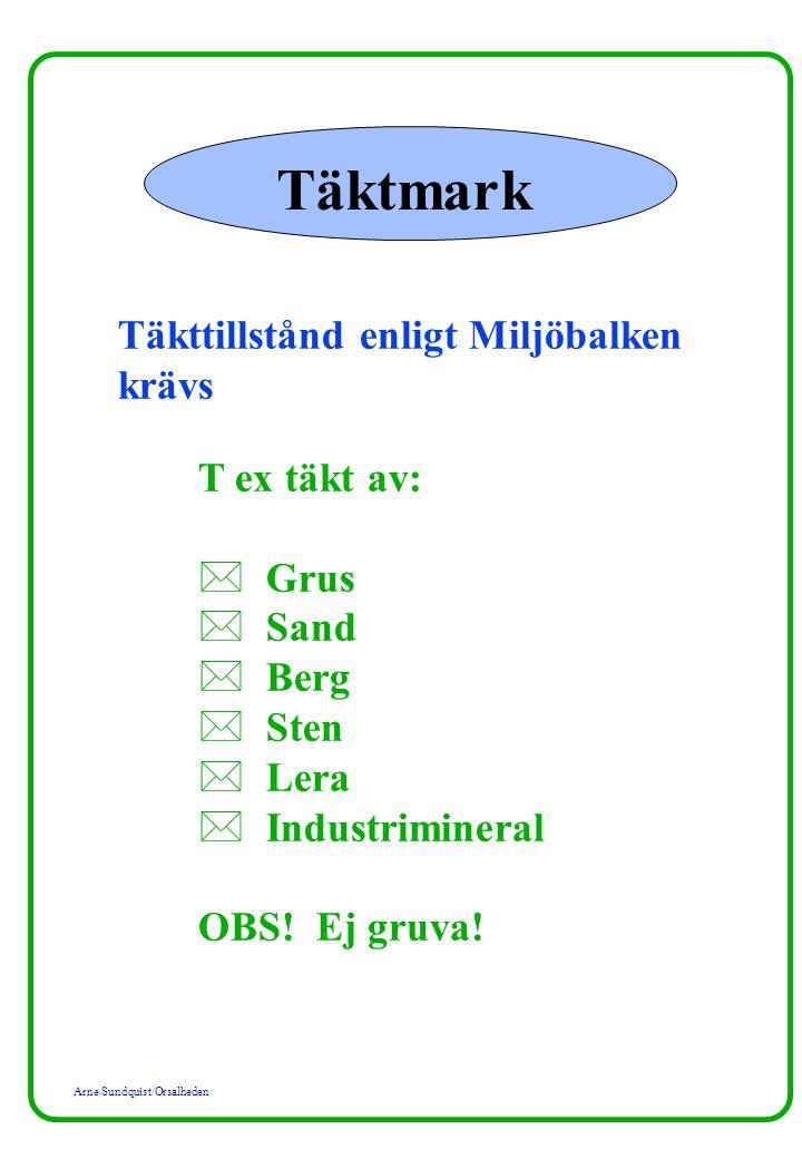 Arne Sundquist/Orsalheden Täktmark Täkttillstånd enligt Miljöbalken krävs T ex täkt av: * Grus * Sand * Berg * Sten * Lera * Industrimineral OBS! Ej g