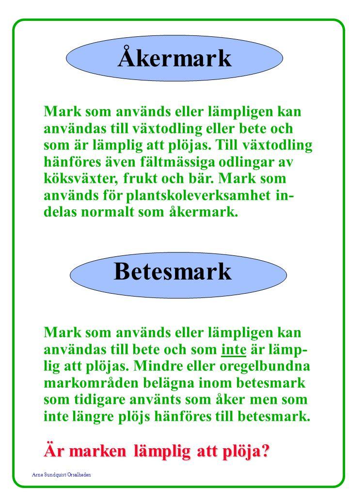 Arne Sundquist/Orsalheden Åkermark Mark som används eller lämpligen kan användas till växtodling eller bete och som är lämplig att plöjas. Till växtod