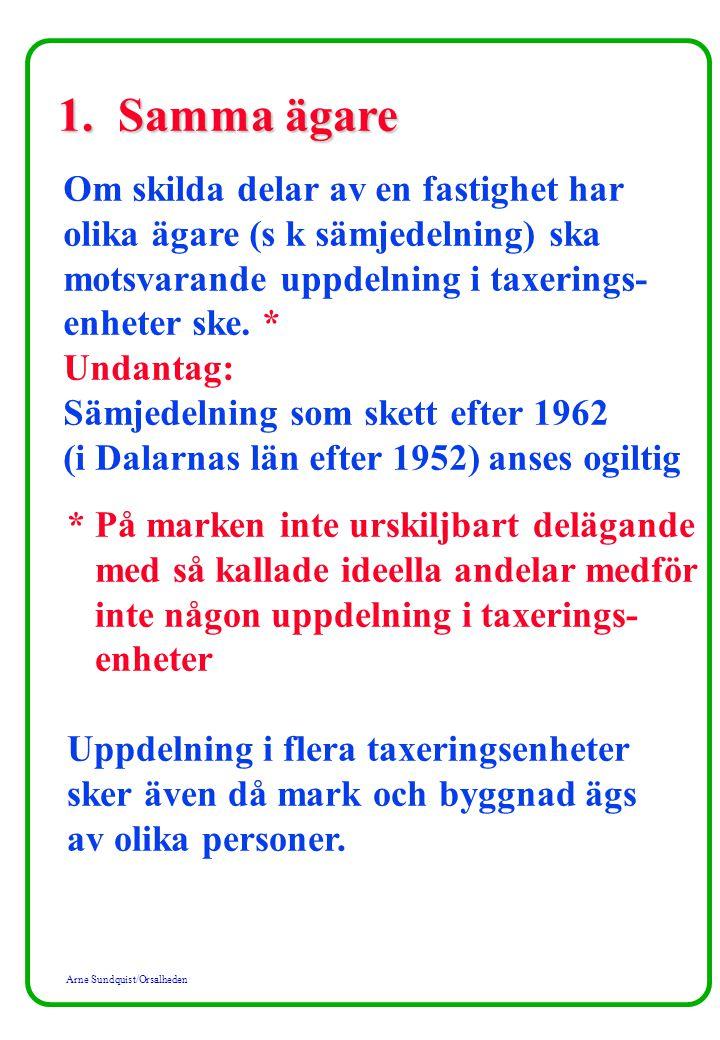 Arne Sundquist/Orsalheden 1. Samma ägare Om skilda delar av en fastighet har olika ägare (s k sämjedelning) ska motsvarande uppdelning i taxerings- en