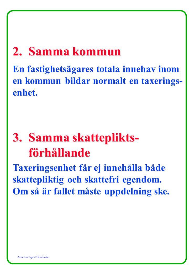 Arne Sundquist/Orsalheden 2. Samma kommun En fastighetsägares totala innehav inom en kommun bildar normalt en taxerings- enhet. 3. Samma skatteplikts-