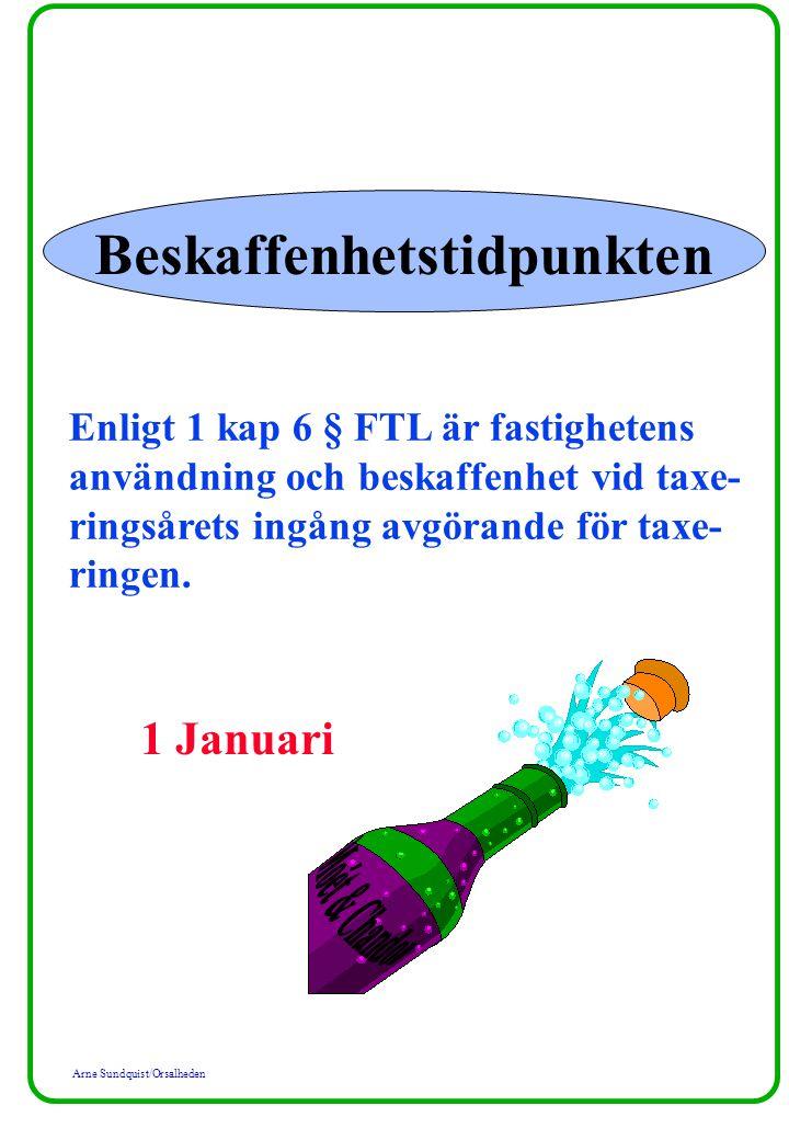 Arne Sundquist/Orsalheden Beskaffenhetstidpunkten Enligt 1 kap 6 § FTL är fastighetens användning och beskaffenhet vid taxe- ringsårets ingång avgöran