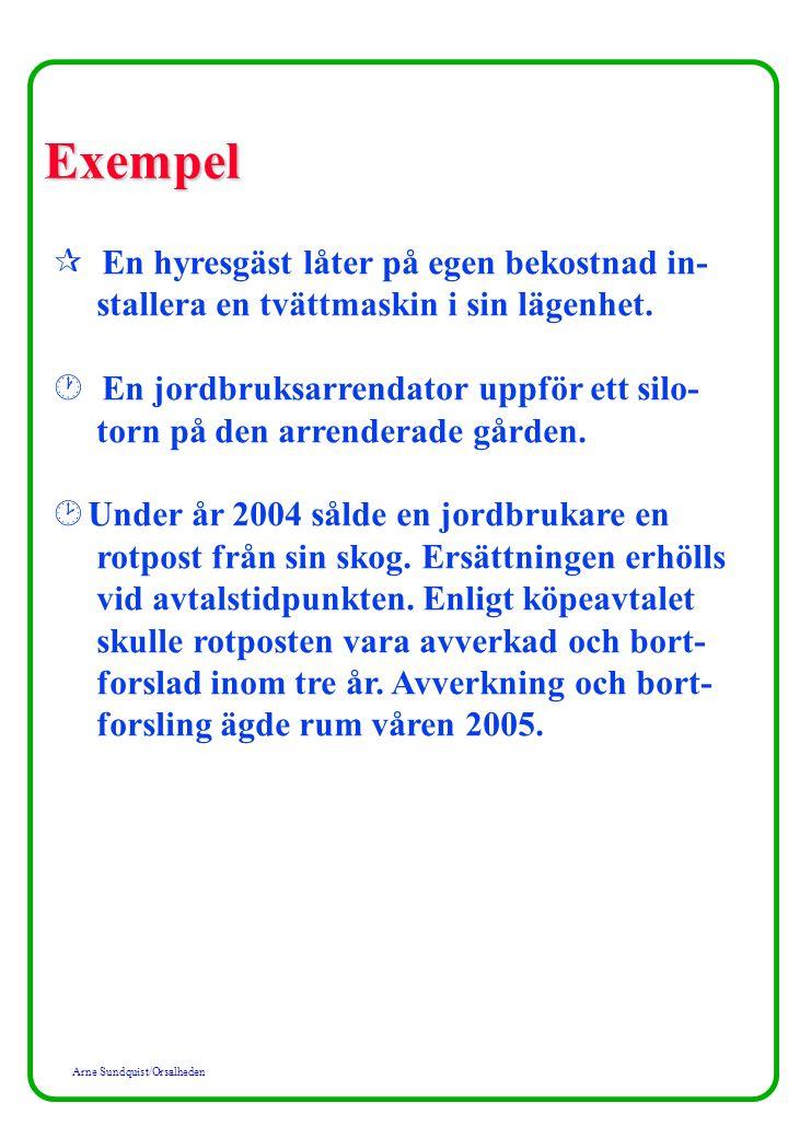 Arne Sundquist/Orsalheden Exempel ¶ En hyresgäst låter på egen bekostnad in- stallera en tvättmaskin i sin lägenhet. · En jordbruksarrendator uppför e