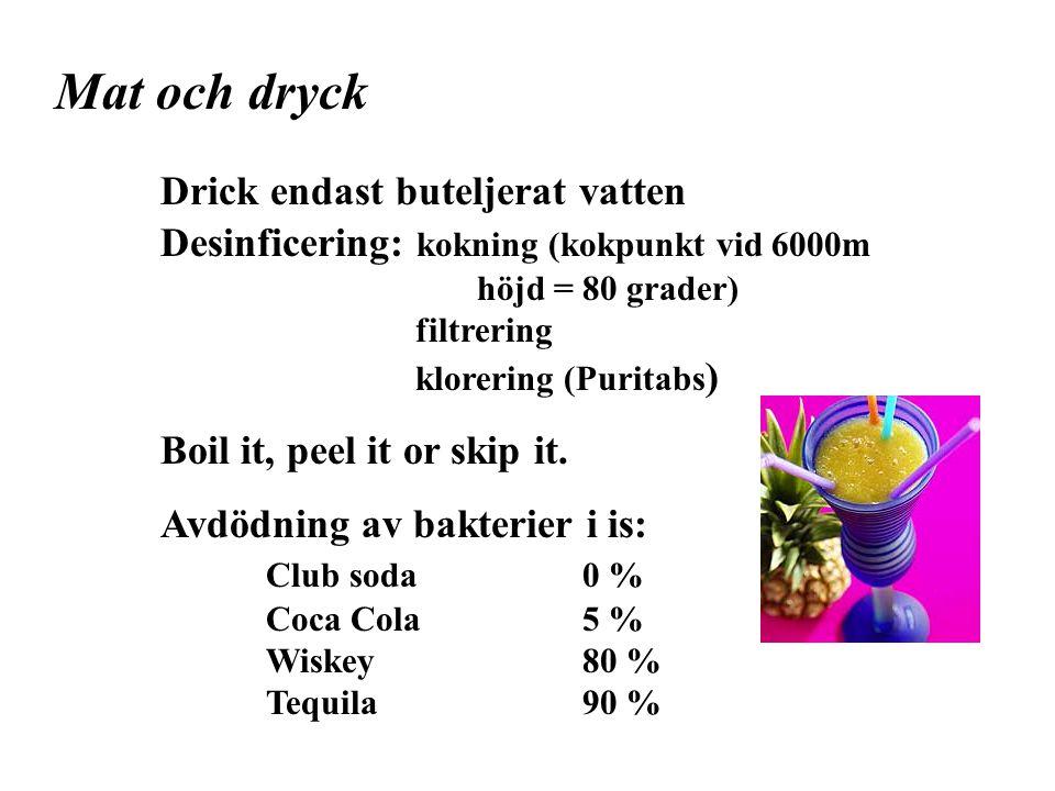 Mat och dryck Drick endast buteljerat vatten Desinficering: kokning (kokpunkt vid 6000m höjd = 80 grader) filtrering klorering (Puritabs ) Boil it, pe