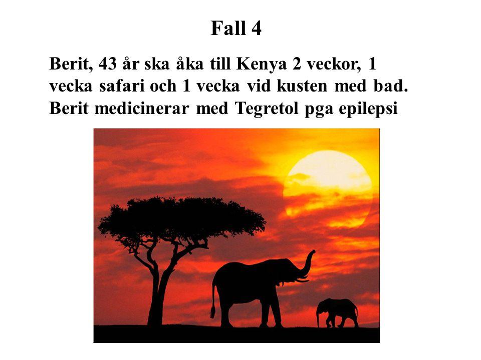Fall 4 Berit, 43 år ska åka till Kenya 2 veckor, 1 vecka safari och 1 vecka vid kusten med bad. Berit medicinerar med Tegretol pga epilepsi