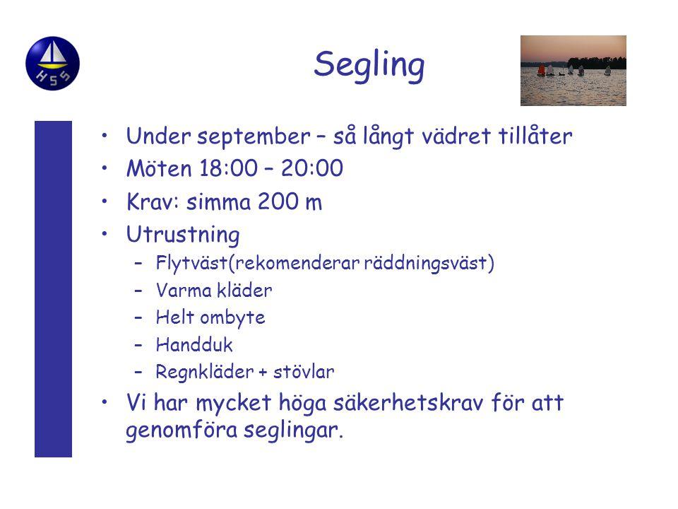 Segling Under september – så långt vädret tillåter Möten 18:00 – 20:00 Krav: simma 200 m Utrustning –Flytväst(rekomenderar räddningsväst) –Varma kläder –Helt ombyte –Handduk –Regnkläder + stövlar Vi har mycket höga säkerhetskrav för att genomföra seglingar.