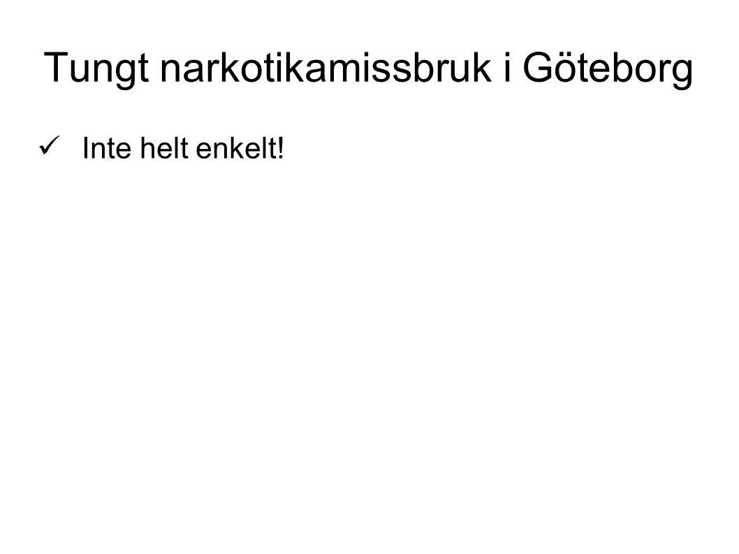 Tungt narkotikamissbruk i Göteborg Inte helt enkelt!