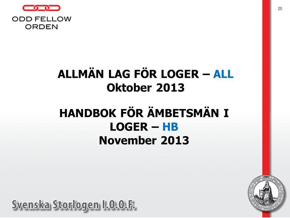 HANDBOK FÖR ÄMBETSMÄN I LOGER – HB November 2013 20 ALLMÄN LAG FÖR LOGER – ALL Oktober 2013