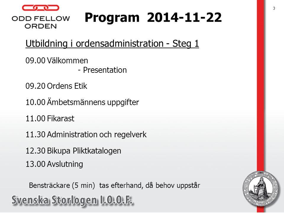 Utbildning i ordensadministration - Steg 1 09.00Välkommen - Presentation 09.20Ordens Etik 10.00Ämbetsmännens uppgifter 11.00Fikarast 11.30Administrati