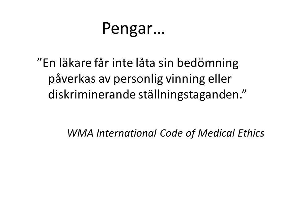 """Pengar… """"En läkare får inte låta sin bedömning påverkas av personlig vinning eller diskriminerande ställningstaganden."""" WMA International Code of Medi"""