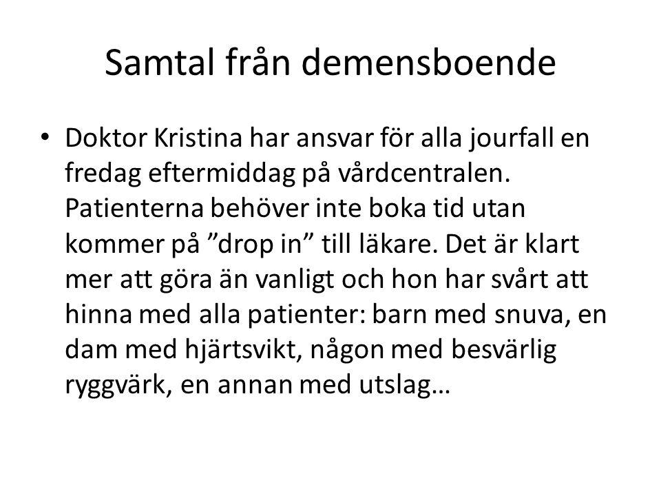 Samtal från demensboende Doktor Kristina har ansvar för alla jourfall en fredag eftermiddag på vårdcentralen. Patienterna behöver inte boka tid utan k