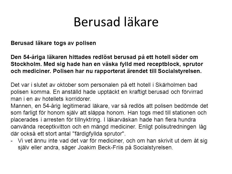 Berusad läkare Berusad läkare togs av polisen Den 54-åriga läkaren hittades redlöst berusad på ett hotell söder om Stockholm. Med sig hade han en väsk