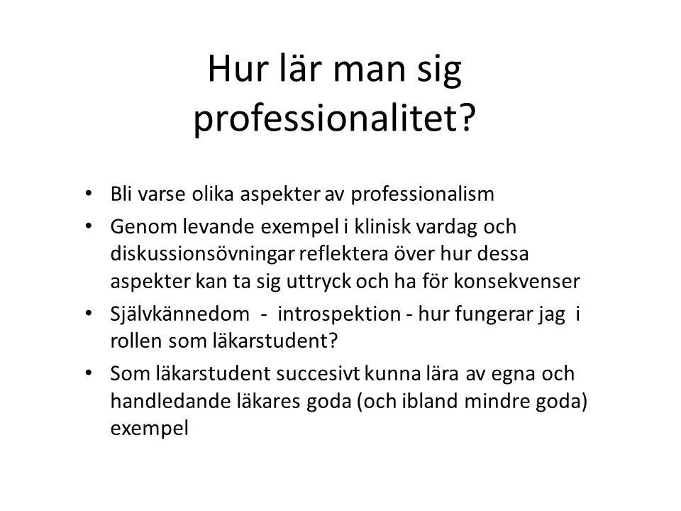 Hur lär man sig professionalitet? Bli varse olika aspekter av professionalism Genom levande exempel i klinisk vardag och diskussionsövningar reflekter