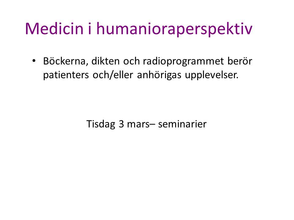 Medicin i humanioraperspektiv Böckerna, dikten och radioprogrammet berör patienters och/eller anhörigas upplevelser. Tisdag 3 mars– seminarier