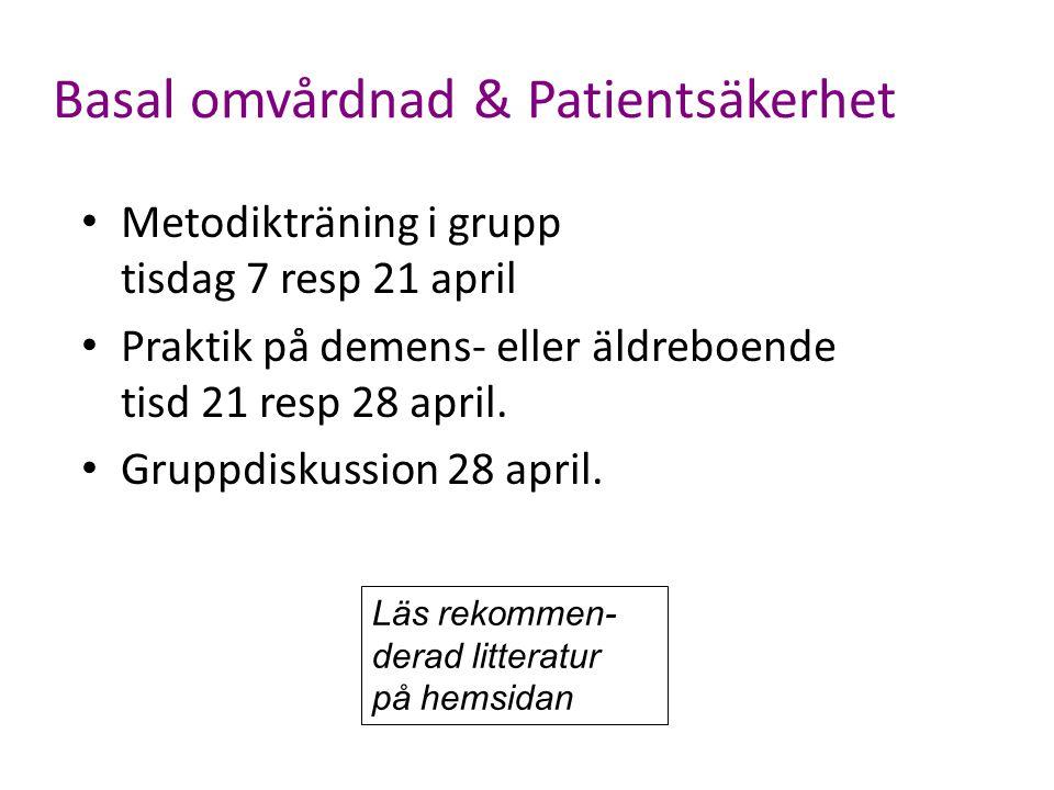 Basal omvårdnad & Patientsäkerhet Metodikträning i grupp tisdag 7 resp 21 april Praktik på demens- eller äldreboende tisd 21 resp 28 april. Gruppdisku