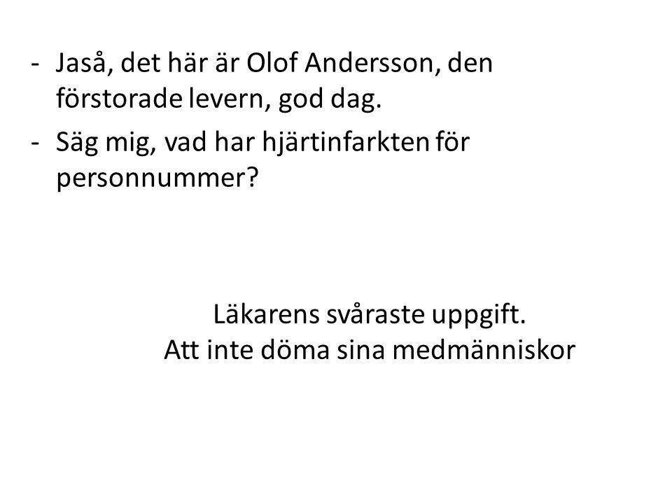 Läkarens svåraste uppgift. Att inte döma sina medmänniskor -Jaså, det här är Olof Andersson, den förstorade levern, god dag. -Säg mig, vad har hjärtin