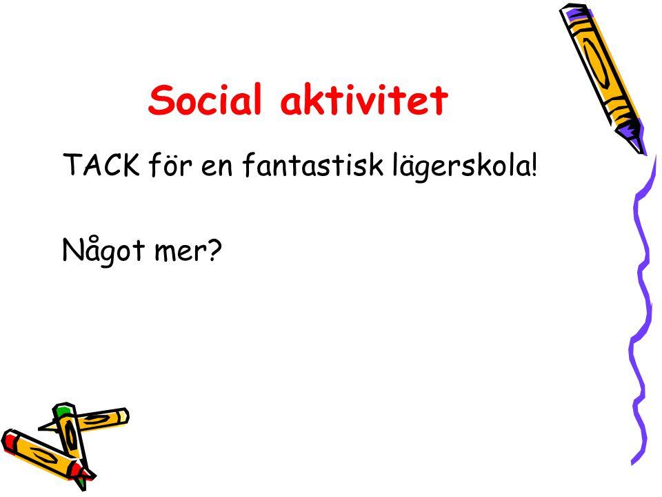 Social aktivitet TACK för en fantastisk lägerskola! Något mer?
