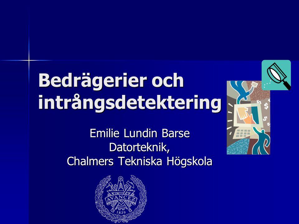 Bedrägerier och intrångsdetektering Emilie Lundin Barse Datorteknik, Chalmers Tekniska Högskola