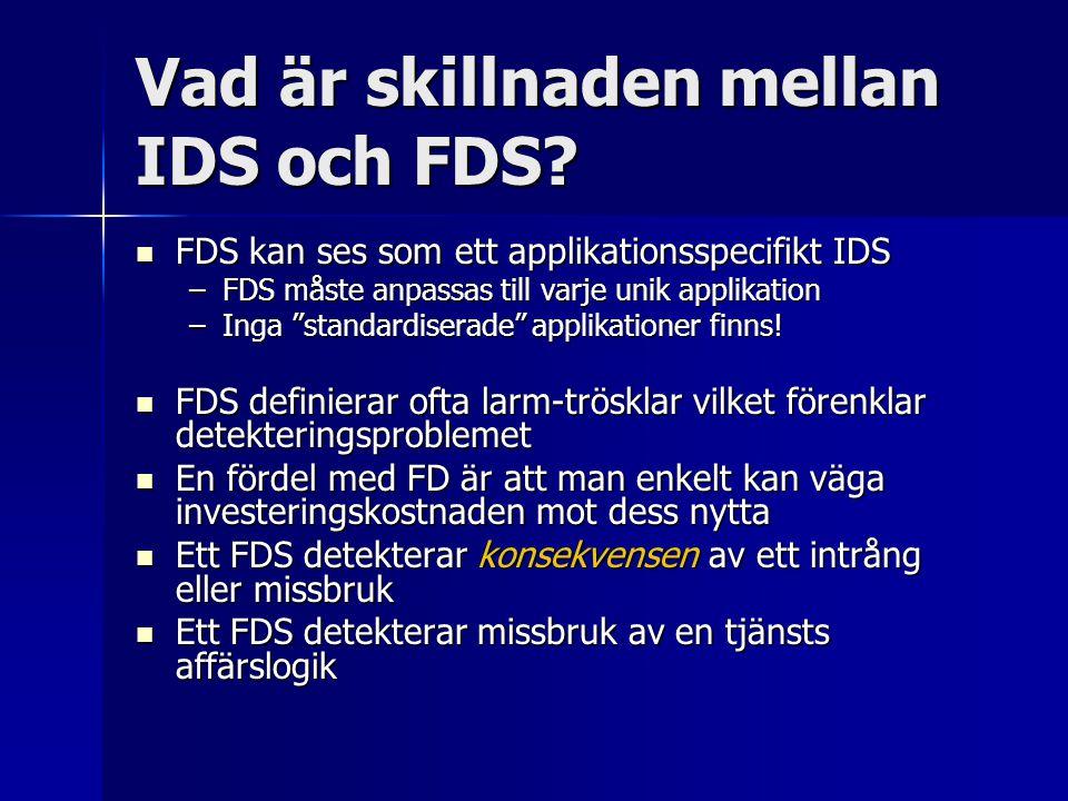 Vad är skillnaden mellan IDS och FDS? FDS kan ses som ett applikationsspecifikt IDS FDS kan ses som ett applikationsspecifikt IDS –FDS måste anpassas