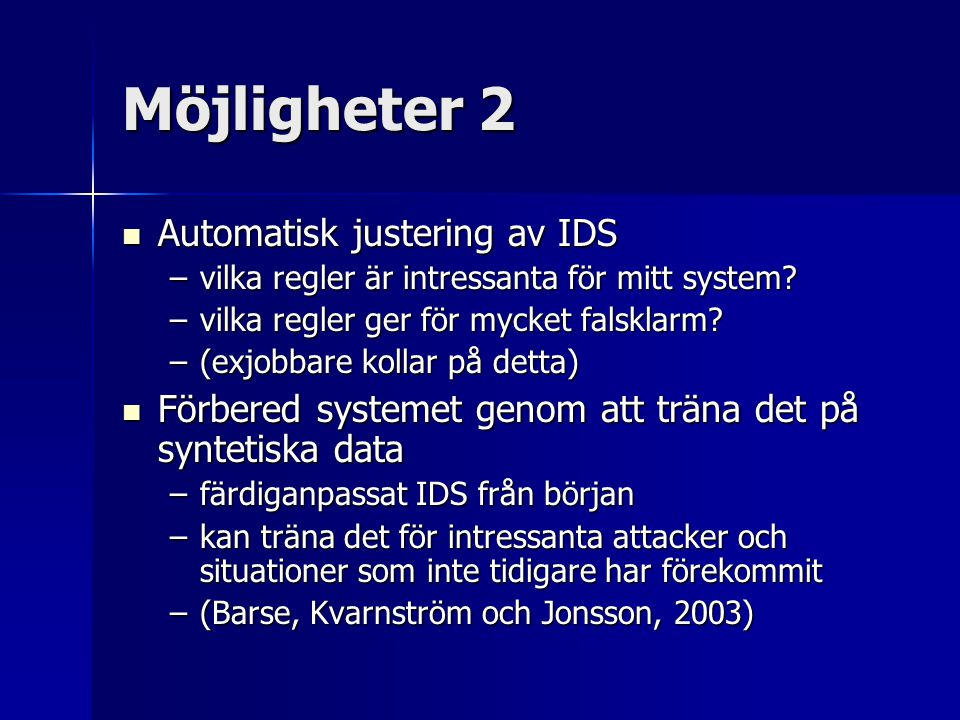 Möjligheter 2 Automatisk justering av IDS Automatisk justering av IDS –vilka regler är intressanta för mitt system? –vilka regler ger för mycket falsk