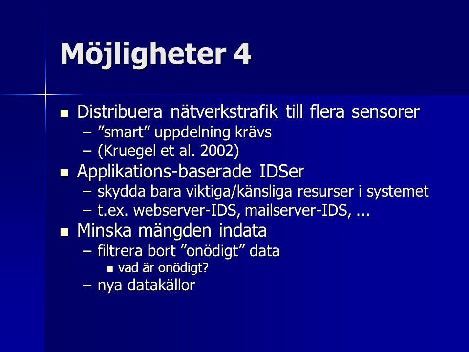 """Möjligheter 4 Distribuera nätverkstrafik till flera sensorer Distribuera nätverkstrafik till flera sensorer –""""smart"""" uppdelning krävs –(Kruegel et al."""