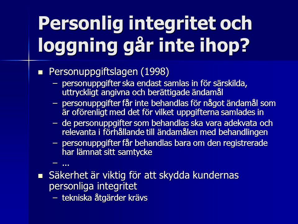 Personlig integritet och loggning går inte ihop? Personuppgiftslagen (1998) Personuppgiftslagen (1998) –personuppgifter ska endast samlas in för särsk