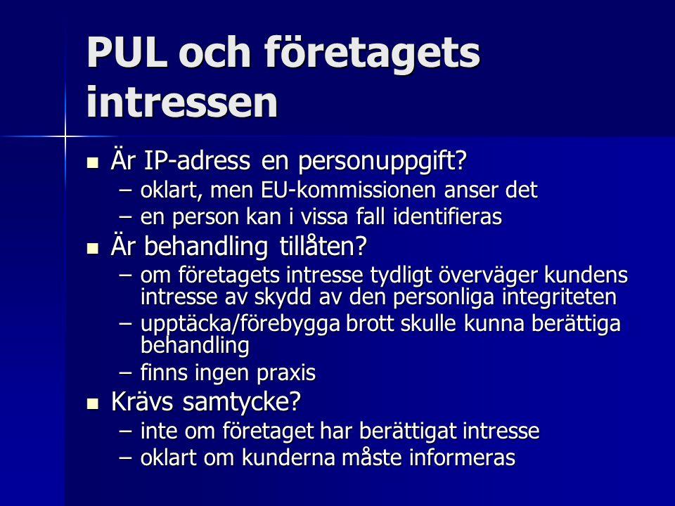 PUL och företagets intressen Är IP-adress en personuppgift? Är IP-adress en personuppgift? –oklart, men EU-kommissionen anser det –en person kan i vis