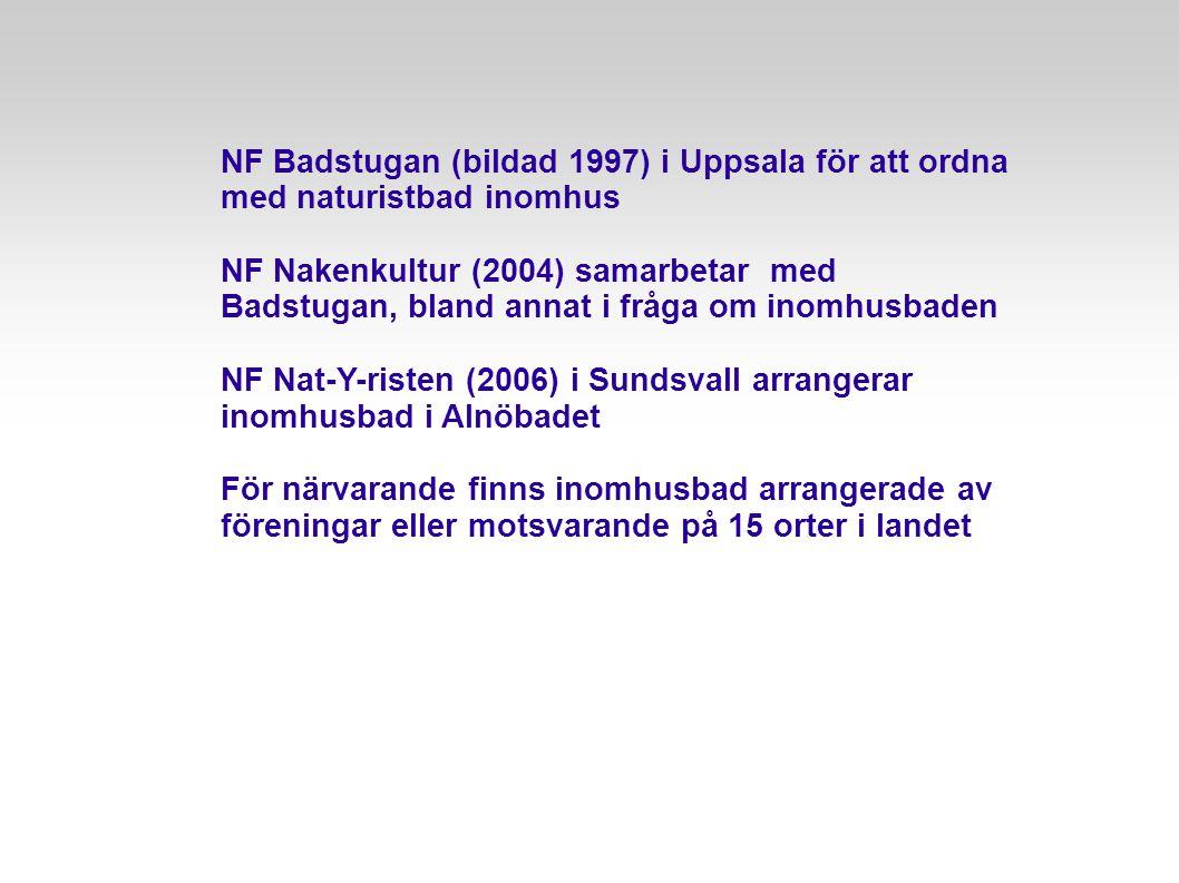 NF Badstugan (bildad 1997) i Uppsala för att ordna med naturistbad inomhus NF Nakenkultur (2004) samarbetar med Badstugan, bland annat i fråga om inom