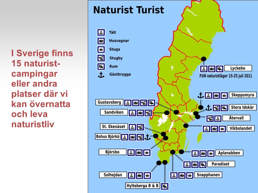 I Sverige finns 15 naturist- campingar eller andra platser där vi kan övernatta och leva naturistliv