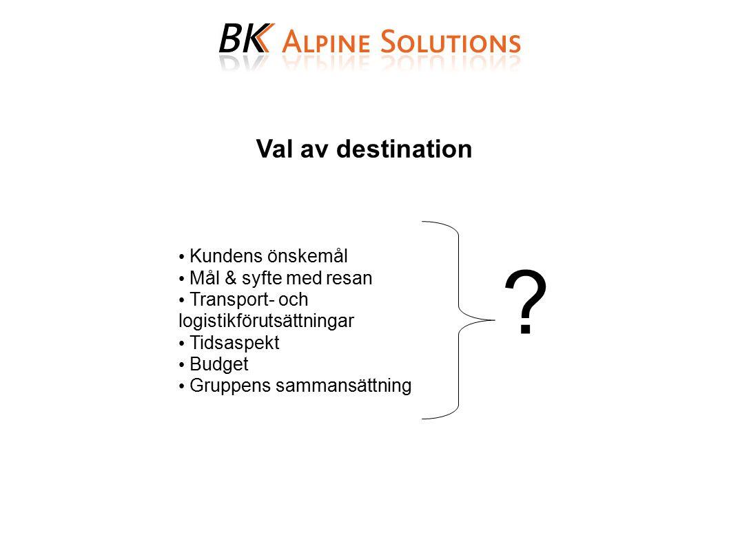 Val av destination Kundens önskemål Mål & syfte med resan Transport- och logistikförutsättningar Tidsaspekt Budget Gruppens sammansättning